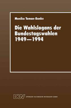 Die Wahlslogans der Bundestagswahlen 1949–1994 von Toman-Banke,  Monika