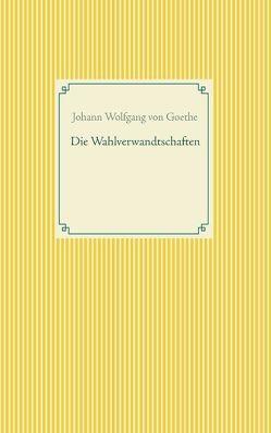 Die Wahlverwandtschaften von Goethe,  Johann Wolfgang von