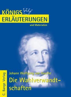 Die Wahlverwandtschaften von Johann Wolfgang von Goethe. Textanalyse und Interpretation. von Bernhardt,  Rüdiger, Goethe,  Johann W von