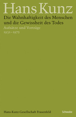 Die Wahnhaftigkeit des Menschen und die Gewissheit des Todes von Kunz,  Hans, Singer,  Jörg