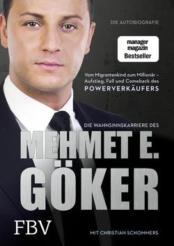 Die Wahnsinnskarriere des Mehmet E. Göker von Göker,  Mehmet, Schommers,  Christian