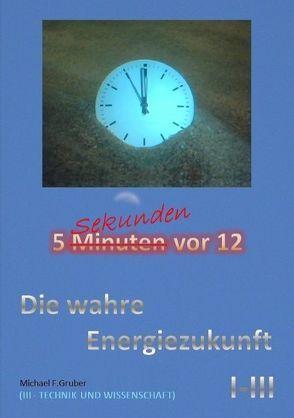 Die wahre Energiezukunft von Gruber,  Michael F.