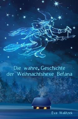 Die wahre Geschichte der Weihnachtshexe Befana von Walitzek,  Eva