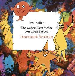 Die wahre Geschichte von allen Farben. Theaterstück für Kinder von Heller,  Eva