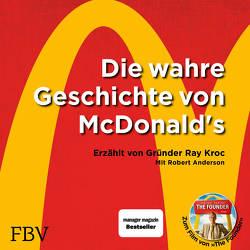 Die wahre Geschichte von McDonald's von Anderson,  Robert, Böker,  Markus, Kroc,  Ray
