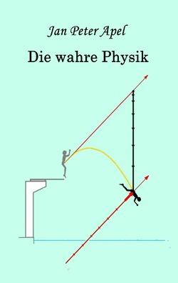 Die wahre Physik von Apel,  Jan Peter