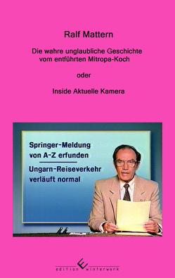 Die wahre unglaubliche Geschichte vom entführten Mitropa-Koch von Mattern,  Ralf