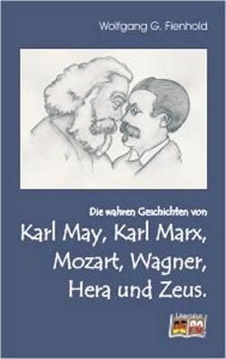 Die wahren Geschichten von Karl May, Karl Marx, Mozart, Wagner, Hera und Zeus. von Fienhold,  Wolfgang G.