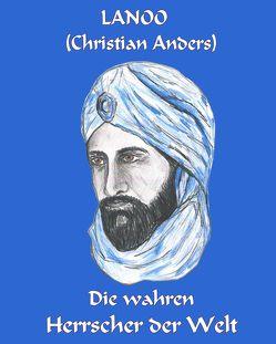 Die wahren Herrscher der Welt von Anders,  Christian, Straube,  Elke