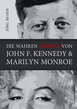 Die wahren Mörder von J.F.Kennedy und Marilyn Monroe von Bloem,  Jörg
