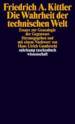 Die Wahrheit der technischen Welt von Gumbrecht,  Hans Ulrich, Kittler,  Friedrich A