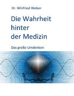 Die Wahrheit hinter der Medizin von Weber,  Winfried