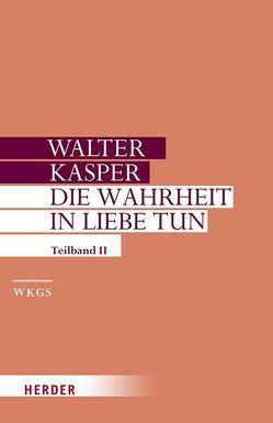 Die Wahrheit in Liebe tun von Kasper,  Walter