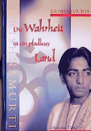 Die Wahrheit ist ein pfadloses Land von Krishnamurti,  Jiddu