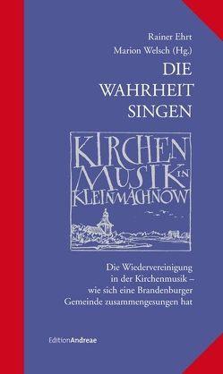 Die Wahrheit singen – Kirchenmusik in Kleinmachnow von Ehrt,  Rainer, Welsch,  Marion