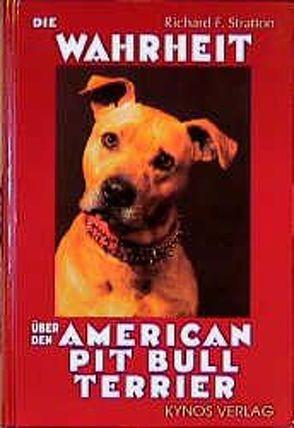 Die Wahrheit über den American Pit Bull Terrier von Fleig,  Dieter, Fleig,  H, Stratton,  Richard F
