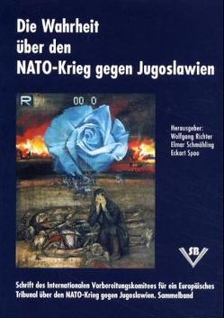 Die Wahrheit über den NATO-Krieg gegen Jugoslawien von Richter,  Wolfgang, Schmähling,  Elmar, Spoo,  Eckart