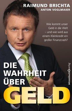 Die Wahrheit über Geld – TB von Brichta,  Raimund, Voglmaier,  Anton