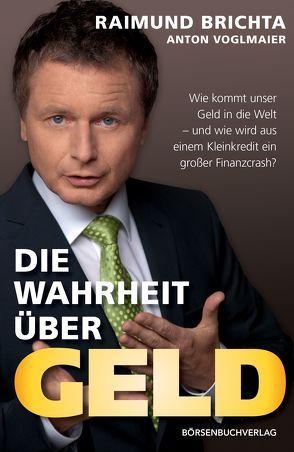 Die Wahrheit über Geld von Brichta,  Raimund, Voglmaier,  Anton