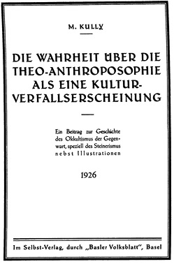 Die Wahrheit über die Theo-Anthroposophie als eine Kulturverfallserscheinung von Kully,  Max