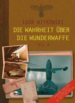 Die Wahrheit über die Wunderwaffe, Teil 3 von Kosmala,  Marek, Witkowski,  Igor