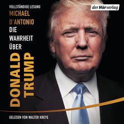 Die Wahrheit über Donald Trump von D'Antonio,  Michael, Engels,  Bettina, Juraschitz,  Norbert, Kreye,  Walter, Schmidt,  Thorsten