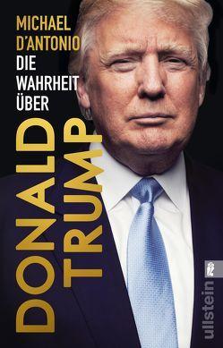 Die Wahrheit über Donald Trump von D'Antonio,  Michael, Engels,  Bettina, Juraschitz,  Norbert, Petersen,  Karsten, Schmidt,  Thorsten