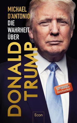 Die Wahrheit über Donald Trump von D'Antonio,  Michael, Engels,  Bettina, Juraschitz,  Norbert, Schmidt,  Thorsten