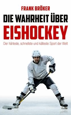 Die Wahrheit über Eishockey von Bröker,  Frank