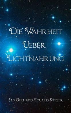 Die Wahrheit über Lichtnahrung von Spitzer,  Jan Gerhard Eduard