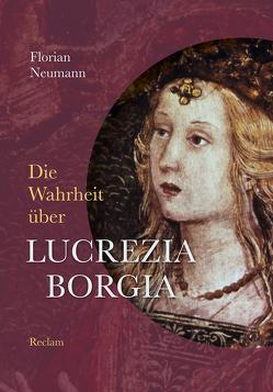 Die Wahrheit über Lucrezia Borgia von Neumann,  Florian
