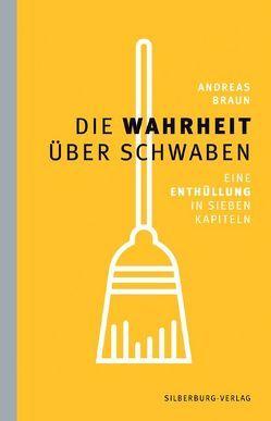 Die Wahrheit über Schwaben von Braun,  Andreas