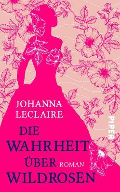 Die Wahrheit über Wildrosen von Leclaire,  Johanna