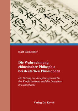 Die Wahrnehmung chinesischer Philosphie bei deutschen Philosophen von Weinhuber,  Karl