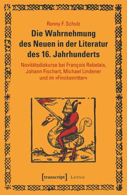 Die Wahrnehmung des Neuen in der Literatur des 16. Jahrhunderts von Schulz,  Ronny F.