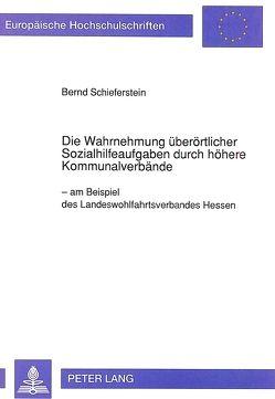 Die Wahrnehmung überörtlicher Sozialhilfeaufgaben durch höhere Kommunalverbände von Schieferstein,  Bernd