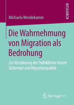 Die Wahrnehmung von Migration als Bedrohung von Wendekamm,  Michaela