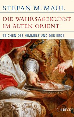 Die Wahrsagekunst im Alten Orient von Maul,  Stefan M.
