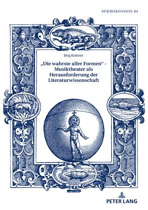 «Die wahrste aller Formen» – Musiktheater als Herausforderung der Literaturwissenschaft von Kraemer,  Jörg