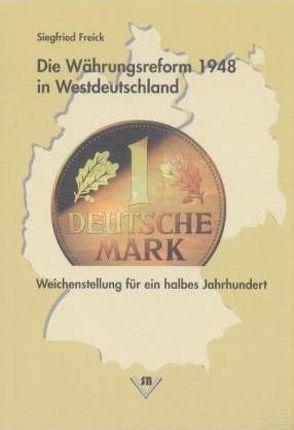 Die Währungsreform 1948 in Westdeutschland von Freick,  Siegfried