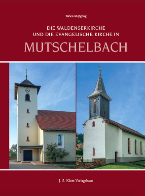 Die Waldenserkirche und die Evangelische Kirche in Mutschelbach von Mußgnug,  Dr. Tabea