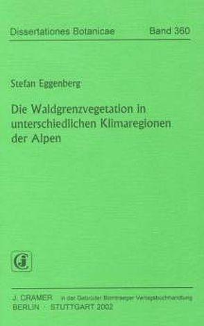 Die Waldgrenzvegetation in unterschiedlichen Klimaregionen der Alpen von Eggenberg,  Stefan