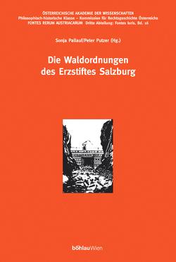 Die Waldordnungen des Erzstiftes Salzburg von Pallauf,  Sonja, Putzer,  Peter