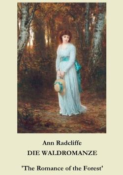 Die Waldromanze von Radcliffe,  Ann, Weber,  Maria
