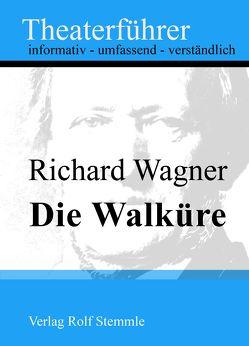 Die Walküre – Theaterführer im Taschenformat zu Richard Wagner von Stemmle,  Rolf