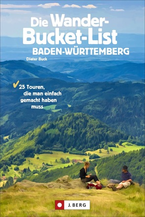 Die Wander-Bucket-List Baden-Württemberg von Buck,  Dieter