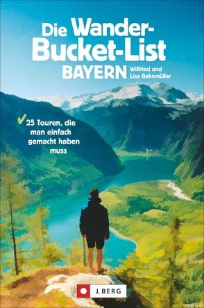 DIE Wander-Bucket-List Bayern von Bahnmüller,  Wilfried und Lisa