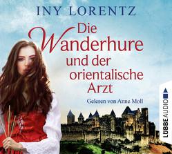 Die Wanderhure und der orientalische Arzt von Lorentz,  Iny, Moll,  Anne