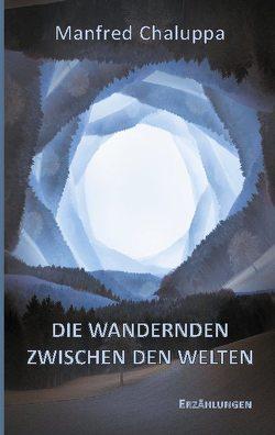 Die Wandernden zwischen den Welten von Chaluppa,  Manfred