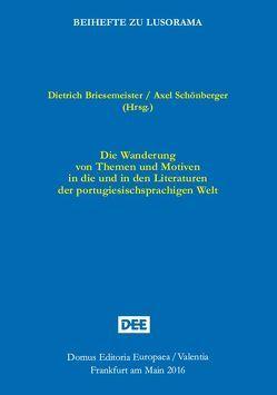 Die Wanderung von Themen und Motiven in die und in den Literaturen der portugiesischsprachigen Welt von Briesemeister,  Dietrich, Schönberger,  Axel